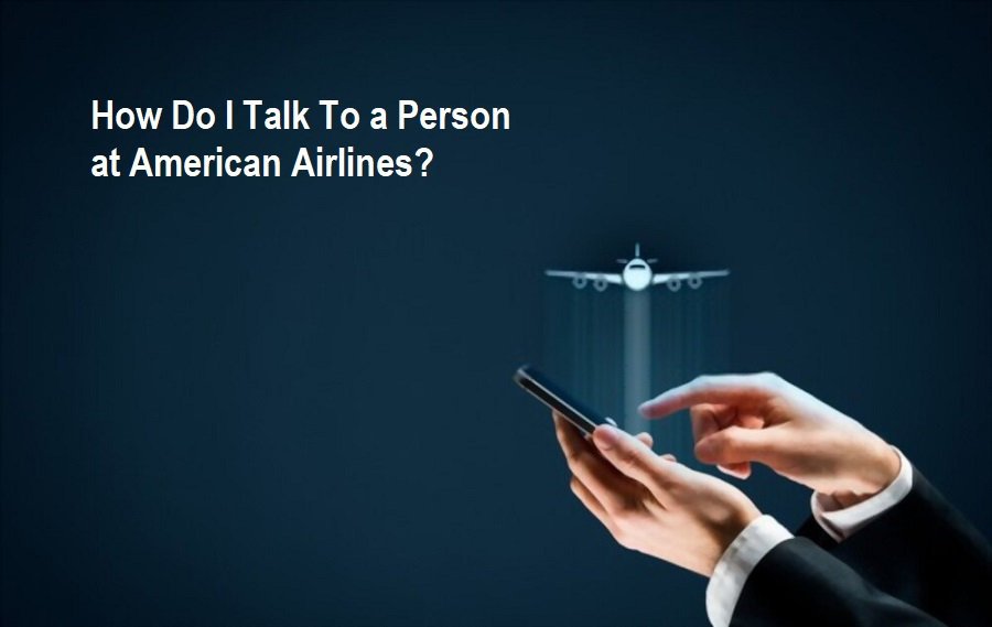 How Do I Talk To a Person at American Airlines?